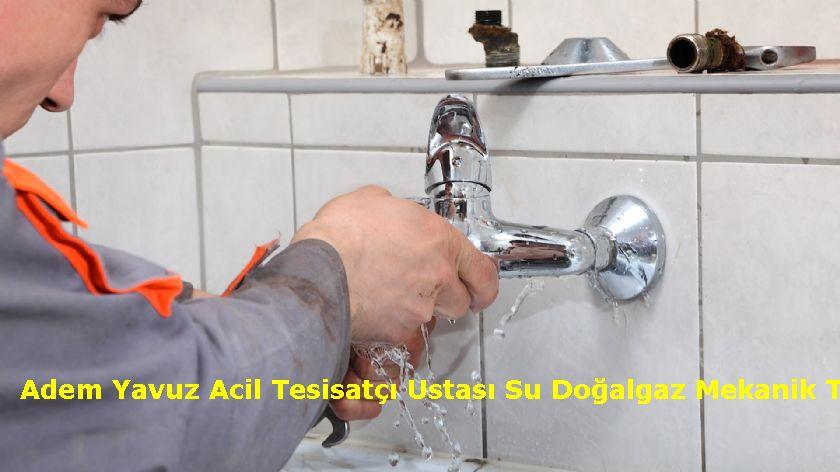 Adem Yavuz Acil Tesisatçı Ustası Su Doğalgaz Mekanik Tesisatçı Montaj Söküm Tadilat