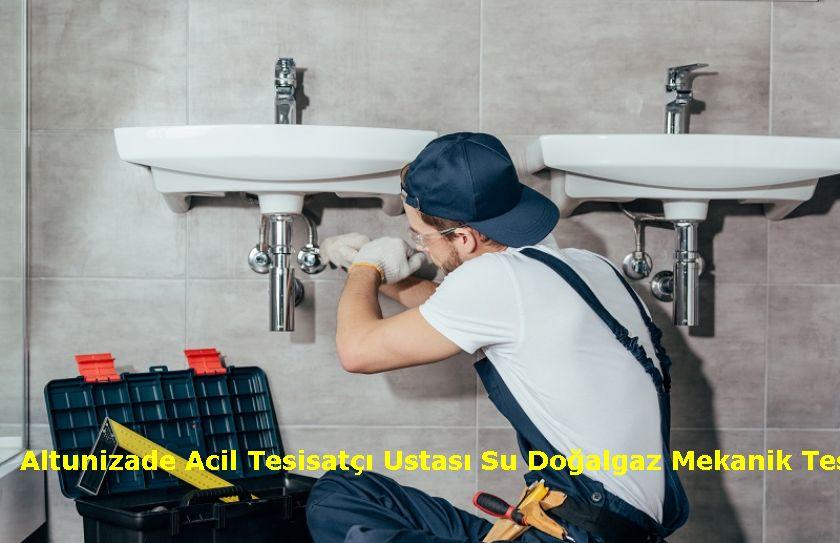 Altunizade Acil Tesisatçı Ustası Su Doğalgaz Mekanik Tesisatçı Montaj Söküm Tadilat