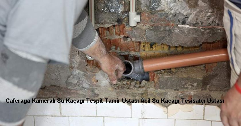Caferağa Kameralı Su Kaçağı Tespit Tamir Ustası Acil Su Kaçağı Tesisatçı Ustası