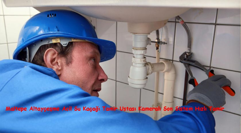 Maltepe Altayçeşme Acil Su Kaçağı Tamir Ustası Kameralı Son Sistem Hızlı Tamir