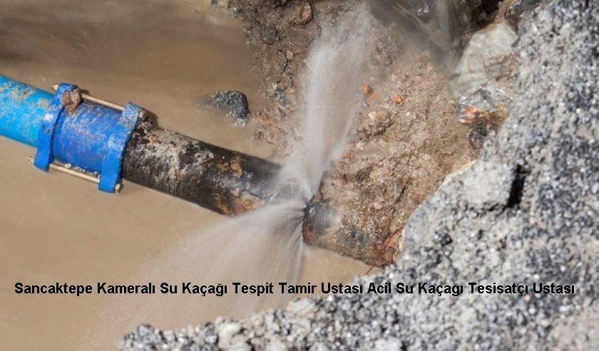 Sancaktepe Kameralı Su Kaçağı Tespit Tamir Ustası Acil Su Kaçağı Tesisatçı Ustası