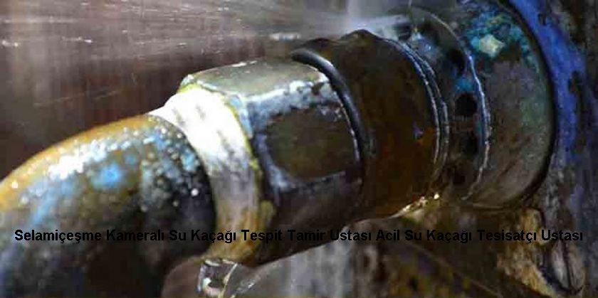 Selamiçeşme Kameralı Su Kaçağı Tespit Tamir Ustası Acil Su Kaçağı Tesisatçı Ustası